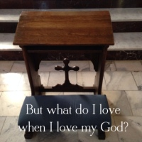 """What do I love when I love my God?"""