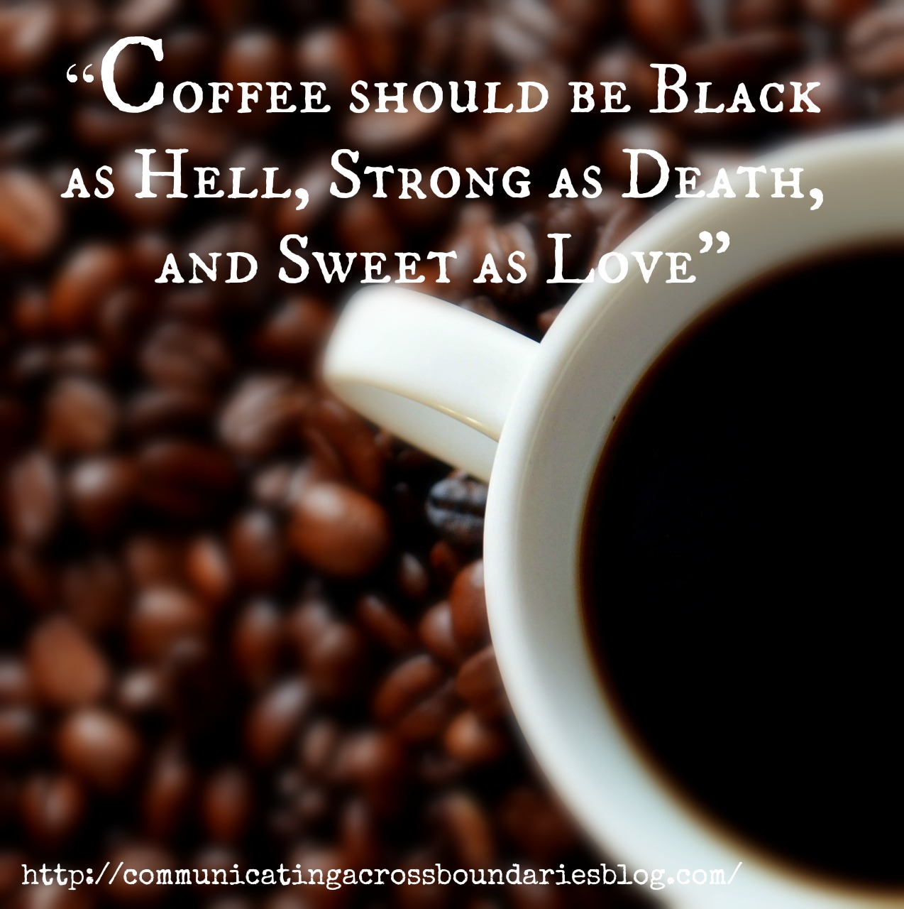 coffee should be black as hell strong as death and sweet as love